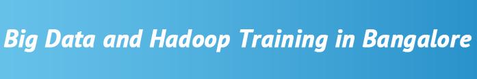 Big Data Hadoop Training in Bangalore