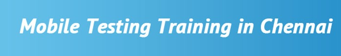 Mobile Application Testing Training in Chennai