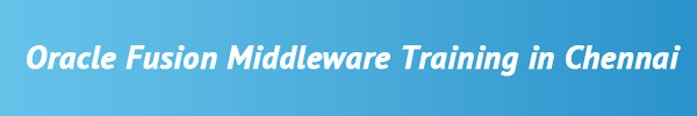 Oracle Fusion Middleware Training in Chennai