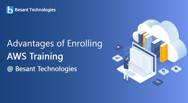 Advantages of Enrolling AWS Training at Besant Technologies