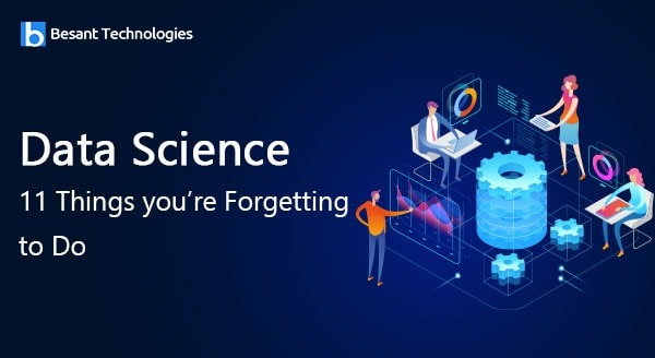 Data Science 11 Things you're Forgetting to Do