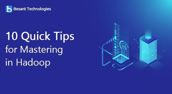 10 Quick Tips for Mastering in Hadoop