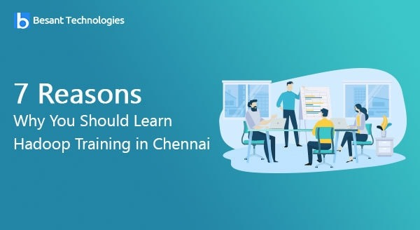 7 Reasons Why You Should Learn Hadoop Training in Chennai
