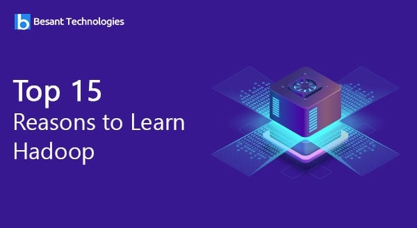Top 15 Reasons to Learn Hadoop