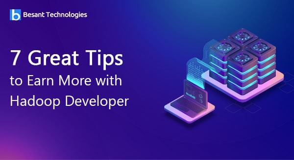 7 Great Tips to Earn More with Hadoop Developer
