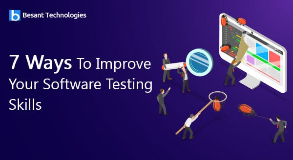 7 Ways To Improve Your Software Testing Skills