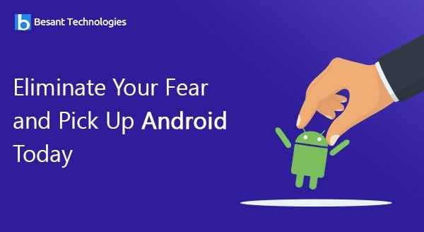 Eliminate Your Fear and Pick Up Android Today