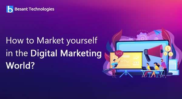How to Market yourself in the Digital Marketing World?