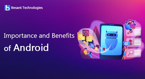 Importance and Benefits of Android