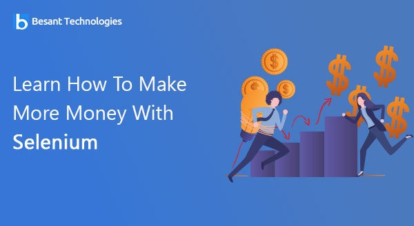 Learn How To Make More Money With Selenium