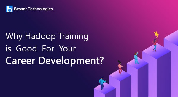Why Hadoop Training is Good For Your Career Development