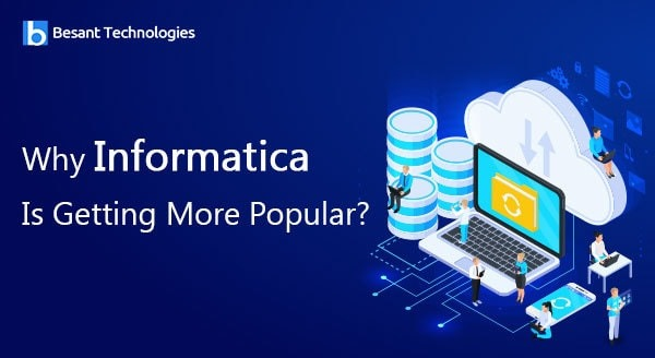 Why Informatica Is Getting More Popular?