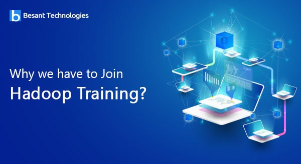 Why We Have to Join Hadoop Training?
