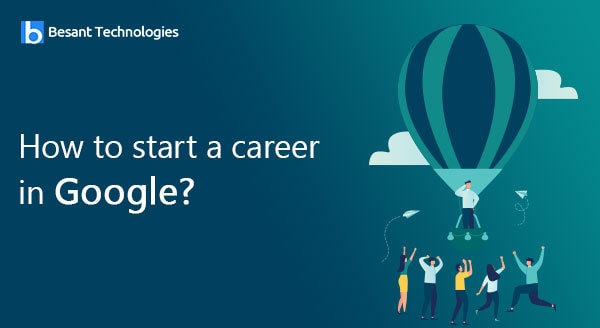 How to Start a Career in Google