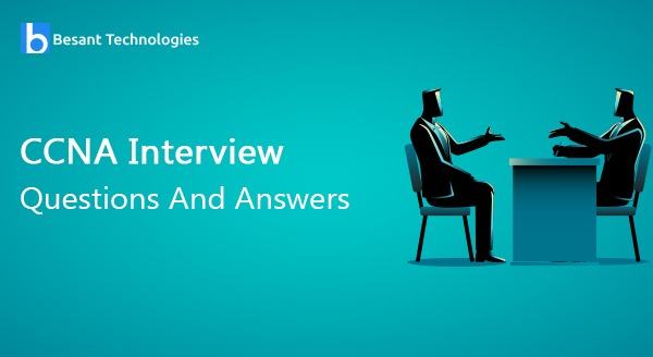 CCNA Interview Questions and Answers