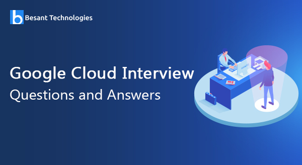 Google Cloud Interview Questions and Answers