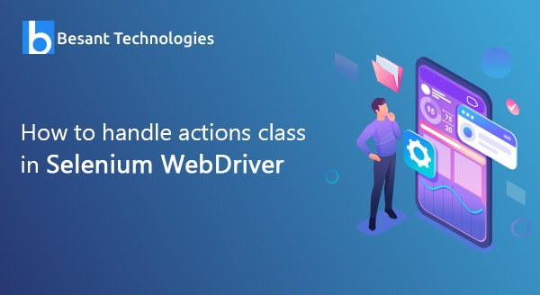 How to handle Actions class in Selenium WebDriver