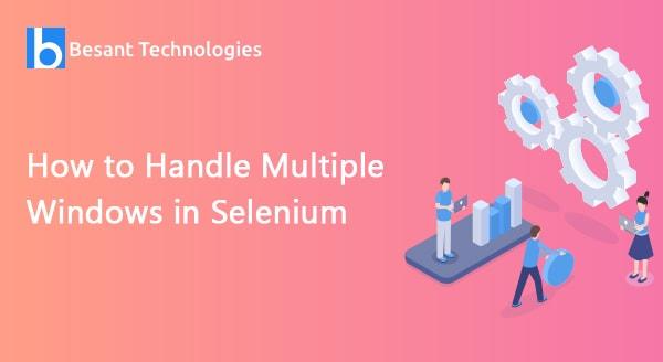 How to Handle Multiple Windows in Selenium